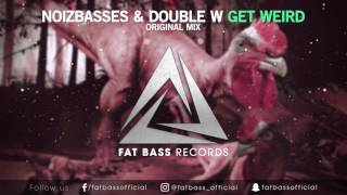 NoizBasses & Double W - Get Weird (Original Mix)