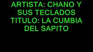 CHANO Y SUS TECLADOS. LA CUMBIA DEL SAPITO
