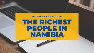 Richest people in Namibia (Latest updates)