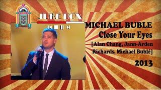 Michael Bublé - Close your eyes 2013