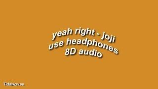 Yeah Right - Joji 8D AUDIO