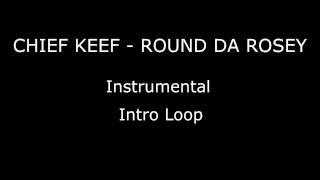 Chief Keef - Round Da Rosey - Instrumental (Intro Loop) [HD]