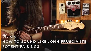 How To Sound Like John Frusciante Using Guitar Pedals | Reverb Potent Pairings