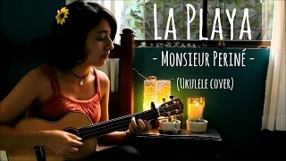 La Playa - Monsieur Periné (ukulele cover) + acordes