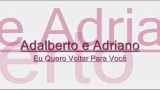 Adalberto e Adriano- Eu Quero Voltar Para Você