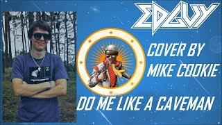 Do Me Like a Caveman - Edguy- Cover by Mike Cookie