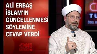 """Ali Erbaş """"İslam'ın güncellenmesi"""" söylemine cevap verdi"""