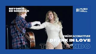 Beyoncé feat. Ed Sheeran - Drunk In Love (Legendado/Tradução)
