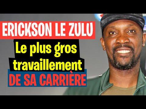 """ERICKSON LE ZOULOU  dévoile le plus gros """"travaillement"""" de sa carrière"""