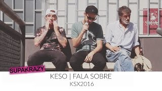 Keso | FALA SOBRE | o álbum KSX2016 e BRUCEGROVE |  SUPAKRAZY