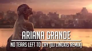 Ariana Grande - No Tears Left To Cry (DJ Linuxis Remix)