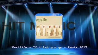 Westlife - If i let you go - Remix 2017