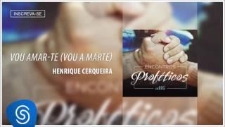 Vou Amar-Te - Henrique Cerqueira [Encontros Proféticos] (Áudio Oficial)