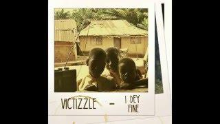 Victizzle - I Dey Fine (@VictizzleMusic)