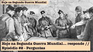 Hoje na Segunda Guerra Mundial Responde #2 - Perguntas