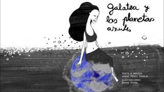 Galatea y los planetas azules (Música i lletra : Josep Pérez)