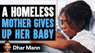Homeless Mom Gives Up Her Baby, You'll Never Guess What Happens | Dhar Mann