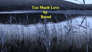 BREAD - TOO MUCH LOVE [w/ lyrics]