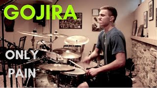 Gojira - Only Pain drum cover