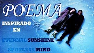 ((POEMA)): Eterno Resplandor de una Mente Sin Recuerdos| Eternal Sunshine Of The Spotless Mind
