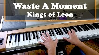 Piano Cover Waste A Moment - Kings of Leon