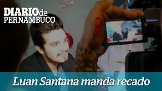 Luan Santana manda recado para fãs de Recife