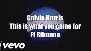 Calvin Harris - This Is What You Came For ft  Rihanna Lyrics