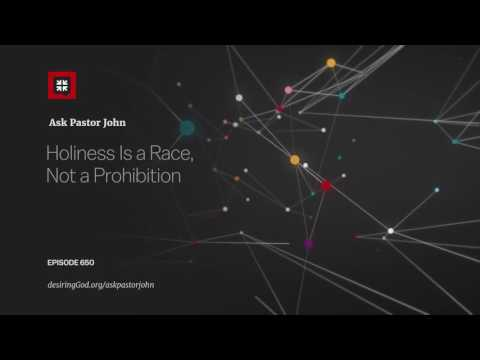 Holiness Is a Race, Not a Prohibition // Ask Pastor John