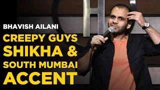 Creepy Guys, Shikha & South Mumbai Accent   Stand Up Comedy by Bhavish Ailani