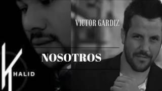 """""""Nosotros"""" Víctor Gardiz - Ft: Dj Khalid (Bachata Remix 2017)"""