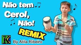 Não tem Cerol, Não - Remix by AtilaKw