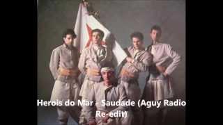 Herois do Mar - Saudade Aguy (Radio Re-edit)