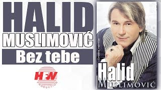 Halid Muslimovic - Bez tebe - (Audio 2008) HD