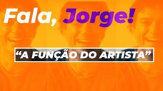 Fala Jorge (A FUNÇÃO DO ARTISTA)