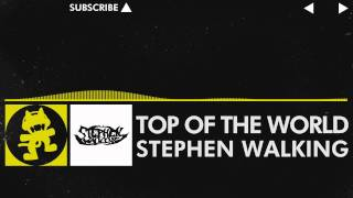 [Electro] - Stephen Walking - Top of the World [Monstercat Release]