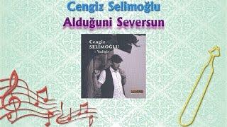 Cengiz Selimoğlu - Alduğuni Seversun