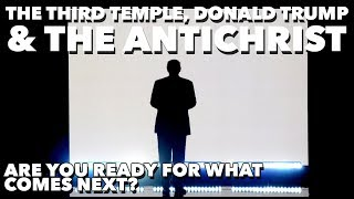 The Third Temple, Donald Trump & The Antichrist
