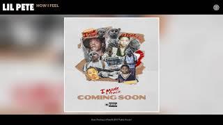 Lil Pete - How I Feel (Audio)