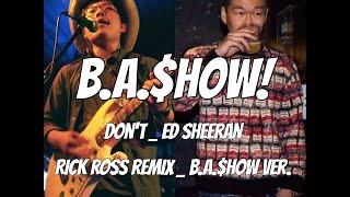 Don`t - Ed Sheeran REMIX ver (Rick Ross) - B.A.$how