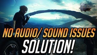 Final Fantasy XV No Audio/Sound Issues FIX! - WORKS 100%!