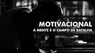 A MENTE É O CAMPO DE BATALHA - MOTIVACIONAL #1