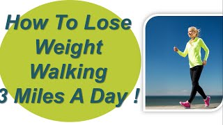 Lose Weight Walking ,3 Miles A Day !! Walking To Lose Weight