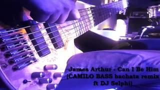 James Arthur - Can I Be Him (Camilo Bass bachata remix ft DJ Selphi )