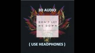 [3D AUDIO!!!] The Chainsmokers ft. Daya - Don't Let Me Down (USE HEADPHONES!!!!)