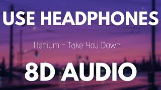 Illenium - Take You Down (8D AUDIO)