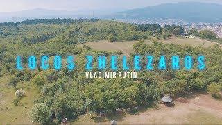 Locos Zhelezaros - Vladimir Putin (Official Video)