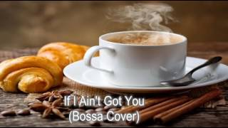 If I Ain't Got You (Bossa Cover)