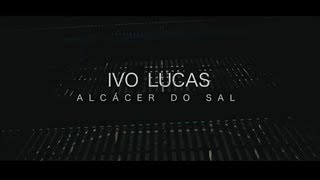 Ivo Lucas - ALCÁCER DO SAL VIDEO REPORT