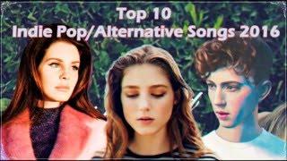 Top 10 Indie Pop/Alternative Songs 2016