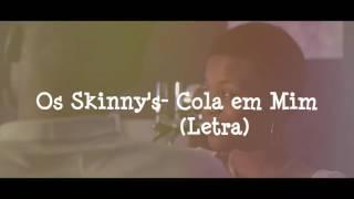 Os Skinny's-Cola em mim Letra